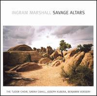 Ingram Marshall: Savage Altars - Benjamin Verdery (guitar); Joseph Kubera (piano); Sarah Cahill (piano); Tudor Choir (choir, chorus)