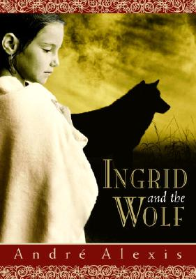 Ingrid and the Wolf - Alexis, Andre