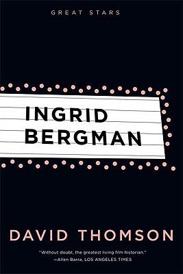Ingrid Bergman - Thomson, David, Mr., and Gray, Lucy (Photographer)