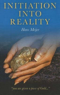 Initiation Into Reality: Truth Revealed Again - Meijer, Hans