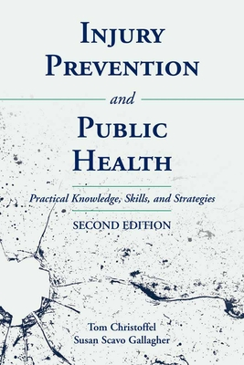 Injury Prevention and Public Health: Practical Knowledge, Skills and Strategies - Christoffel, Tom