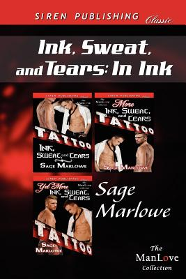 Ink, Sweat, and Tears: In Ink [Ink, Sweat, and Tears: More Ink, Sweat, and Tears: Yet More Ink, Sweat, and Tears] (Siren Publishing Classic M - Marlowe, Sage