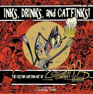 Inks, Drinks, And Catfinks! The Custom Cartoon Art Of ShawnDickinson - Dickinson, Shawn