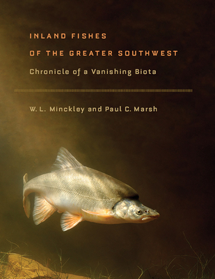 Inland Fishes of the Greater Southwest: Chronicle of a Vanishing Biota - Minckley, W L