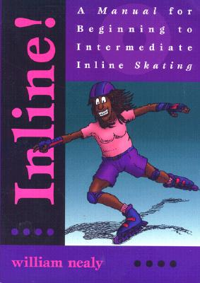 Inline!: A Manual for Beginning to Intermediate Inline Skating - Nealy, William