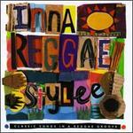 Inna Reggae Stylee: Classic Songs in a Reggae Groove