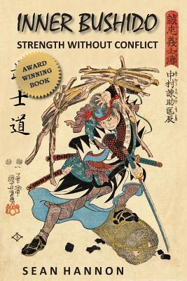 Inner Bushido - Strength Without Conflict - Hannon, Sean