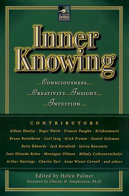 Inner Knowing: Consciousness, Creativity, Insight, Intuitions - Palmer, Helen