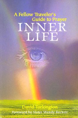 Inner Life: A Fellow Traveler's Guide to Prayer - Torkington, David