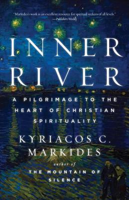Inner River: A Pilgrimage to the Heart of Christian Spirituality - Markides, Kyriacos C
