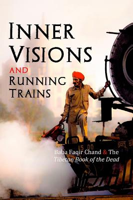 Inner Visions and Running Trains: Baba Faqir Chand and the Tibetan Book of the Dead - Lane, David Christopher