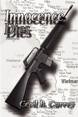 Innocence Dies: A Viet Nam War Novel - Currey, Cecil