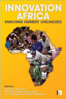 Innovation Africa: Enriching Farmers' Livelihoods - Sanginga, Pascal (Editor), and Waters-Bayer, Ann (Editor), and Kaaria, Susan (Editor)