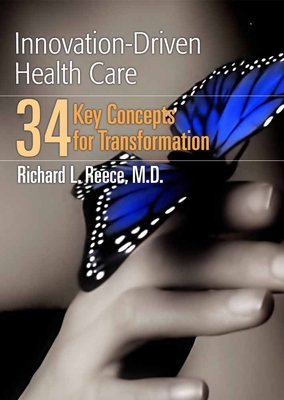 Innovation-Driven Health Care: 34 Key Concepts for Transformation - Reece, Richard L