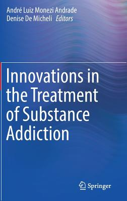 Innovations in the Treatment of Substance Addiction - Andrade, Andre Luiz Monezi (Editor)