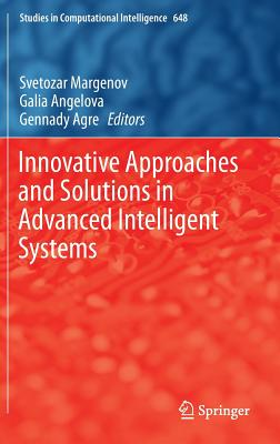 Innovative Approaches and Solutions in Advanced Intelligent Systems 2016 - Margenov, Svetozar (Editor), and Angelova, Galia (Editor), and Agre, Gennady (Editor)