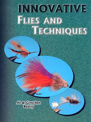 Innovative Flies and Techniques - Beatty, Al, and Beatty, Gretchen