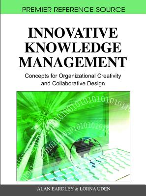 Innovative Knowledge Management: Concepts for Organizational Creativity and Collaborative Design - Eardley, Alan (Editor)