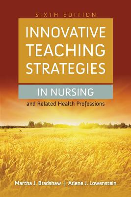 Innovative Teaching Strategies in Nursing and Related Health Professions - Bradshaw, Martha J