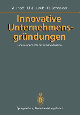 Innovative Unternehmensgrundungen: Eine Okonomisch-Empirische Analyse - Laub, Ulf-Dieter, and Schneider, Dietram