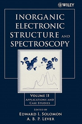 Inorganic Electronic Structure and Spectroscopy: Volume II: Applications and Case Studies - Solomon, Edward I (Editor), and Lever, A B P (Editor)