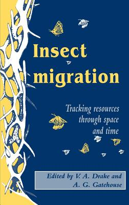 Insect Migration: Tracking Resources Through Space and Time - Drake, V a (Editor)