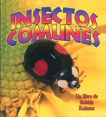 Insectos Comunes - Kalman, Bobbie, and Sjonger, Rebecca