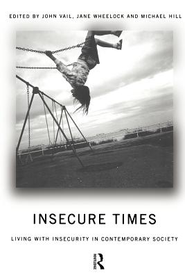 Insecure Times: Living with Insecurity in Modern Society - Vail, John (Editor), and Hill, Michael (Editor)
