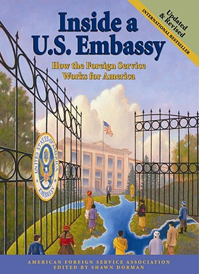 Inside A U.S. Embassy: How the Foreign Service Works for America - Dorman, Shawn (Editor)