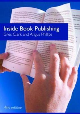 Inside Book Publishing - Clark Giles, and Clark, Giles N, and Phillips, Angus