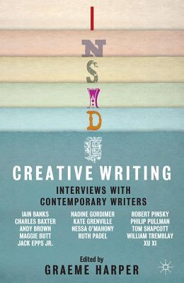 Inside Creative Writing: Interviews with Contemporary Writers - Harper, Graeme (Editor)
