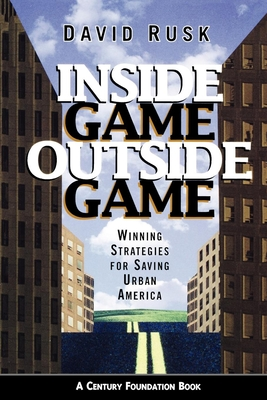 Inside Game/Outside Game: Winning Strategies for Saving Urban America - Rusk, David, Mr.