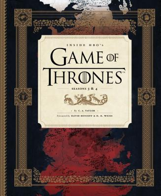 Inside Hbo's Game of Thrones: Seasons 3 & 4 - Taylor, C a, and Benioff, David (Foreword by), and Weiss, D B (Foreword by)