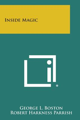Inside Magic - Boston, George L, and Parrish, Robert Harkness