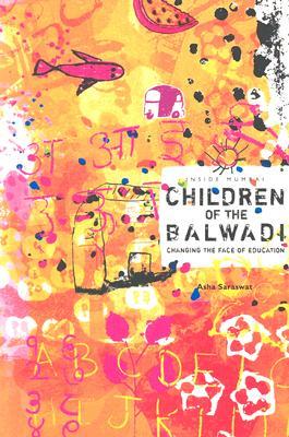 Inside Mumbai Children of the Balwadi: Changing the Face of Education - Saraswat, Asha