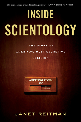 Inside Scientology: The Story of America's Most Secretive Religion - Reitman, Janet