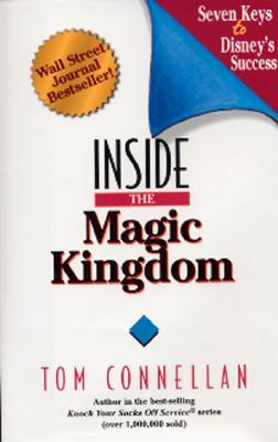Inside the Magic Kingdom - Connellan, Thomas K, Ph.D., and Connellan, Tom
