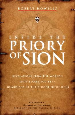 Inside the Priory of Sion: Revelations from the World's Most Secret Society - Guardians of the Bloodline of Jesus - Howells, Robert, and Haywood, Nicholas (Foreword by)