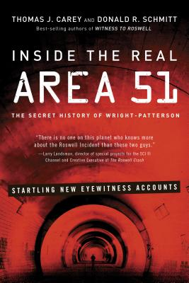 Inside the Real Area 51: The Secret History of Wright-Patterson - Carey, Thomas Joseph, and Schmitt, Donald R.
