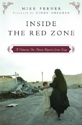 Inside the Red Zone: A Veteran for Peace Reports from Iraq - Ferner, Mike, and Sheehan, Cindy (Foreword by)