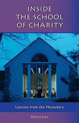 Inside the School of Charity: Lessons from the Monastery - Day, Trisha