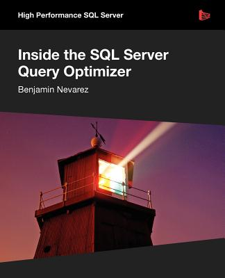 Inside the SQL Server Query Optimizer - Nevarez, Benjamin