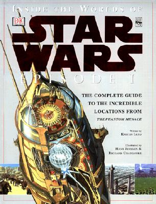 Inside the Worlds of Star Wars Episode I: The Complete Guide to the Incredible Locations from the Phantom Menace - Lund, Kristin, and Chasemore, Richard (Illustrator), and Jenssen, Hans (Illustrator)