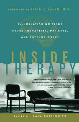 Inside Therapy: Illuminating Writings about Therapists, Patients, and Psychotherapy - Rabinowitz, Ilana (Editor), and Yalom, Irvin D, MD (Foreword by)