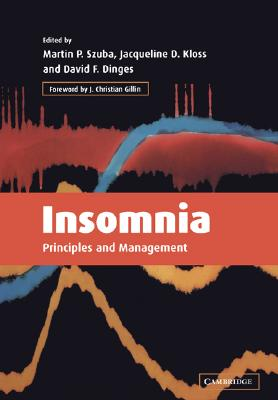 Insomnia: Principles and Management - Szuba, Martin P (Editor), and Kloss, Jacqueline D (Editor), and Dinges, David F (Editor)