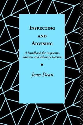 Inspecting and Advising: A Handbook for Inspectors, Advisers and Teachers - Dean, Joan