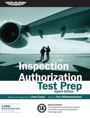 Inspection Authorization Test Prep: Study & Prepare: A Comprehensive Study Tool to Prepare for the FAA Inspection Authorization Knowledge Exam - Crane, Dale, and Michmerhuizen, Terry (Editor)