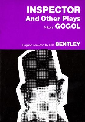 Inspector and Other Plays - Gogol, Nikolai Vasilievich, and Bentley, E. (Translated by)