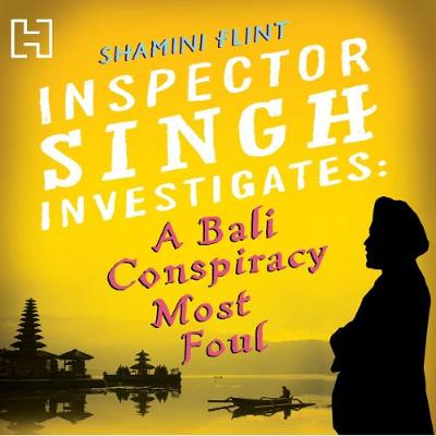 Inspector Singh Investigates: A Bali Conspiracy Most Foul - Flint, Shamini, and Keeble, Jonathan (Read by)