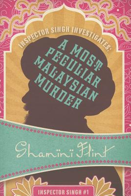 Inspector Singh Investigates: A Most Peculiar Malaysian Murder - Flint, Shamini